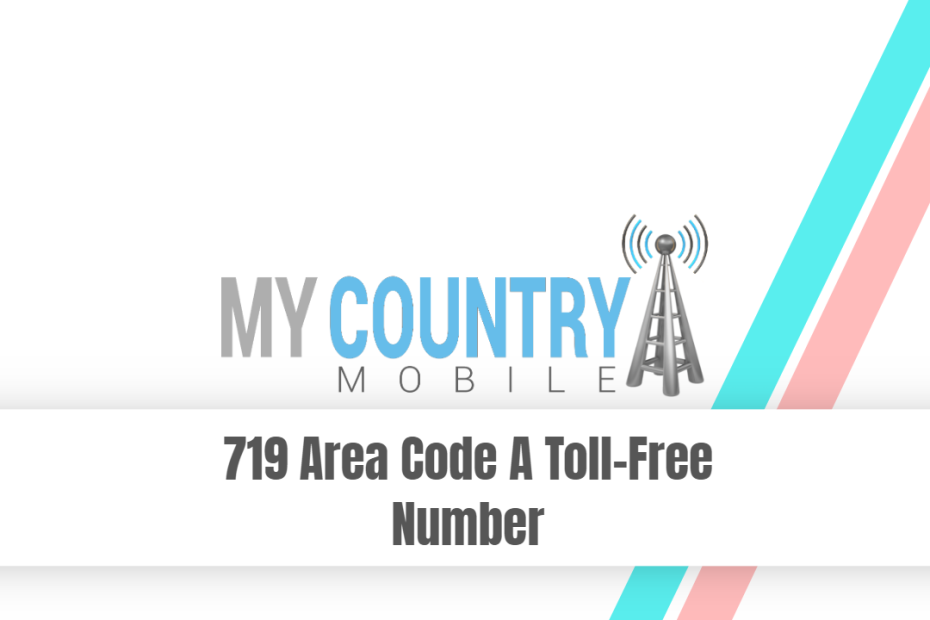 719 Area Code A Toll Free Number - My Country Mobile