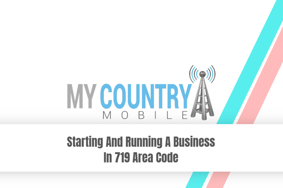 Starting And Running A Business In 719 Area Code - My Country Mobile
