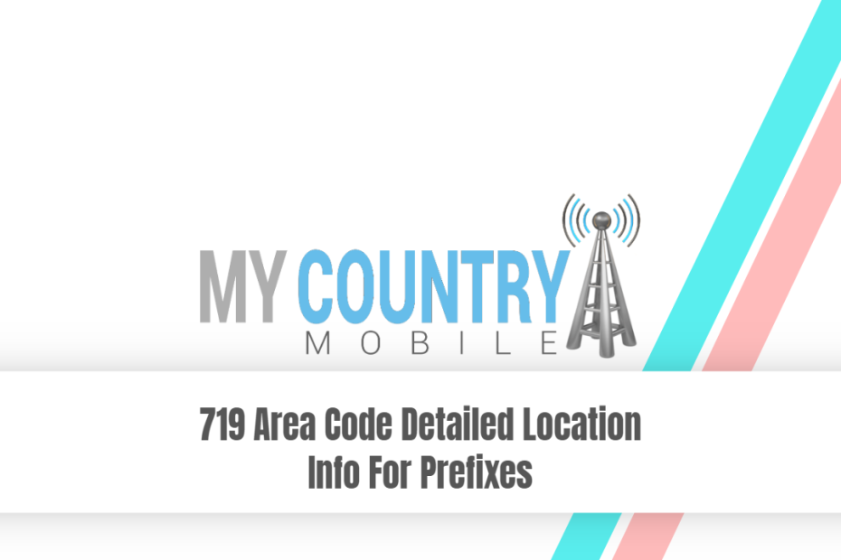 719 Area Code Detailed Location Info For Prefixes - My Country Mobile
