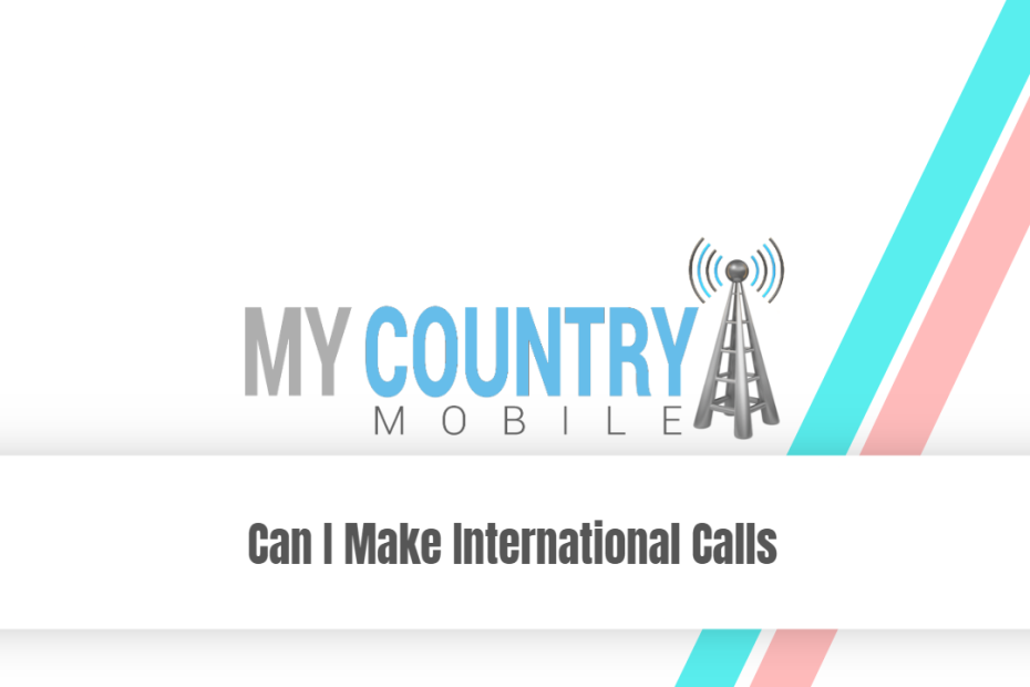 Can I Make International Calls - My Country Mobile
