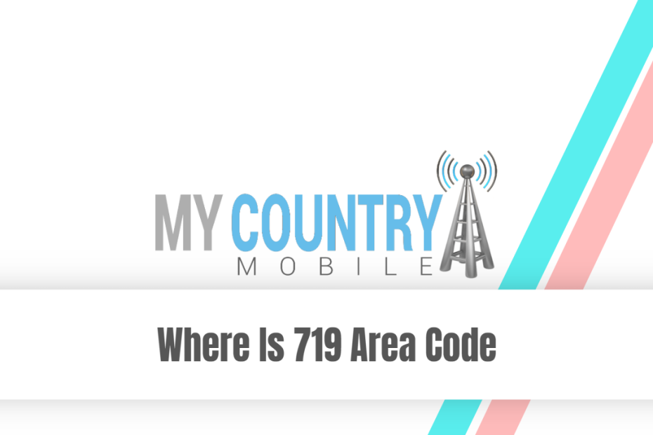 Where Is 719 Area Code - My Country Mobile
