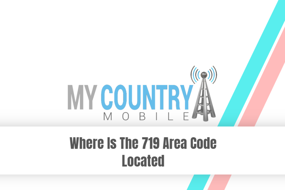 Where Is The 719 Area Code Located - My Country Mobile