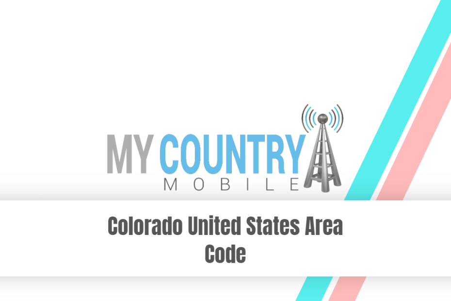 Colorado United States Area Code - My Country Mobile