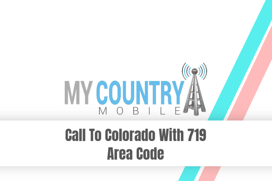 Call To Colorado With 719 Area Code - My Country Mobile